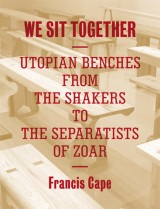 We Sit Together: Utopian Benches from the Shakers to the Separatists of Zoar, 2013